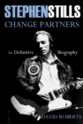 Stephen Stills: Change Partners: The Definitive Biography - Book