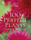 100 Perfect Plants : A Simple Plan for Your Dream Garden - eBook