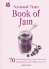 The National Trust Book of Jam : 70 mouthwatering recipes for jams, marmalades and other preserves - Book