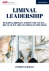 Liminal Leadership : Building Bridges Across the Chaos... Because We are Standing on the Edge - Book