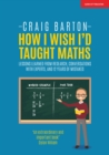 How I Wish I Had Taught Maths : Reflections on research, conversations with experts, and 12 years of mistakes - Book