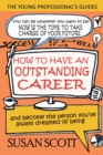How to Have an Outstanding Career : And Become the Person You've Always Dreamed of Being - Book