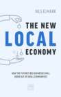 The New Local Economy : How the future's big businesses will grow out of small communities - Book