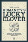 Humanity's Lucky Clover : A history of discoveries, technologies, competition, and wealth - Book