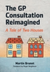 The GP Consultation Reimagined : A tale of two houses - Book