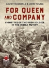 For Queen and Company : Vignettes of the Irish Soldier in the Indian Mutiny - Book