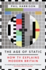 The Age of Static : How TV Explains Modern Britain - eBook