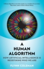 A Human Algorithm : How Artificial Intelligence is Redefining Who We Are - eBook