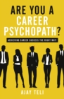 Are You A Career Psychopath? : Achieving career success the right way - Book
