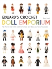 Edward's Crochet Doll Emporium : Flip the mix-and-match patterns to make and dress your favourite people - Book