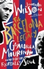 The Barcelona Legacy : Guardiola, Mourinho and the Fight For Football's Soul - Book