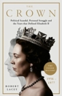 The Crown : The Official History Behind Season 3: Political Scandal, Personal Struggle and the Years that Defined Elizabeth II, 1956-1977