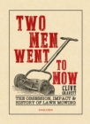 Two Men Went to Mow : The Obsession, Impact and History of Lawn Mowing - Book