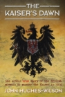 The Kaiser's Dawn : The Untold Story of Britain's Secret Mission to Murder the Kaiser in 1918 - eBook