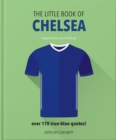 The Little Book of Chelsea : Bursting with over 170 true-blue quotes - Book