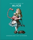 The Little Book of Alice : Wonderland's Wit & Wisdom - Book