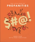 The Little Book of Profanities : Know your Sh*ts from your F*cks - Book