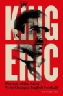 King Eric Cantona : Portrait Of The Artist Who Changed English Football - Book