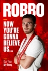 Robbo: Now You're Gonna Believe Us : Our Year, My Story - Book