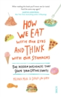 How We Eat with Our Eyes and Think with Our Stomachs : the hidden influences that shape your eating habits - Book
