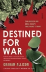 Destined for War : can America and China escape Thucydides's Trap? - Book