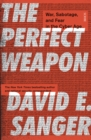 The Perfect Weapon : war, sabotage, and fear in the cyber age - Book