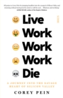 Live Work Work Work Die : a journey into the savage heart of Silicon Valley - Book