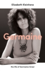 Germaine : the life of Germaine Greer - Book
