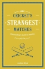 Cricket's Strangest Matches : Extraordinary but true stories from over a century of cricket - Book