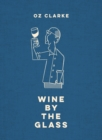 Oz Clarke Wine by the Glass : Helping you find the flavours and styles you enjoy - eBook