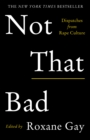 Not That Bad : Dispatches from Rape Culture - Book