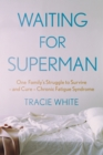Waiting For Superman : One Family's Struggle to Survive - and Cure - Chronic Fatigue Syndrome - Book