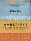 Amber & Rye : A Baltic food journey Estonia Latvia Lithuania - Book