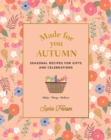 Made for You: Autumn : Recipes for Gifts and Celebrations - Book