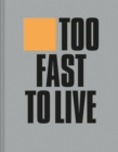 Too Fast to Live Too Young to Die : Punk & post punk graphics 1976-1986 - Book