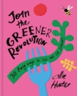 Join the Greener Revolution : 30 easy ways to live and eat sustainably - Book