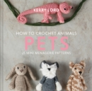 How to Crochet Animals: Pets : 25 mini menagerie patterns - Book