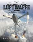 Secret Projects of the Luftwaffe - Vol 1 : Jet Fighters 1939 -1945 1 - Book