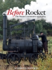 Before Rocket : The Steam Locomotive Up to 1829 - Book