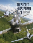 The Secret Horsepower Race : Western Fighter Engine Development - Book