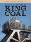 The rise and fall of KING COAL : British mining from beginning to end - Book