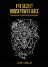 The Secret Horsepower Race - Special edition Merlin : Western Front Fighter Engine Development - Book