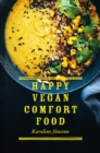 Happy Vegan Comfort Food : Simple and satisfying plant-based recipes for every day - Book