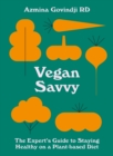 Vegan Savvy : The expert's guide to nutrition on a plant-based diet - eBook