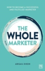The Whole Marketer : How to become a successful and fulfilled marketer - Book