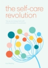 The Self-Care Revolution : smart habits & simple practices to allow you to flourish - eBook