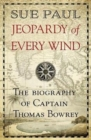 Jeopardy of Every Wind : The biography of Captain Thomas Bowrey - Book