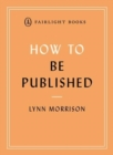 How to Be Published : A guide to traditional and self-publishing and how to choose between them - Book