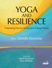 Yoga and Resilience: Empowering Practices for Survivors of Sexual Trauma - Book