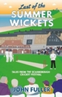 Last Of The Summer Wickets : Tales from the Scarborough Cricket Festival - Book